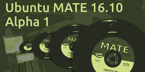 Ubuntu MATE 16.10 Alpha 1