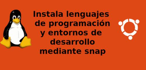 Instala lenguajes de programación y entornos de desarrollo mediante snap