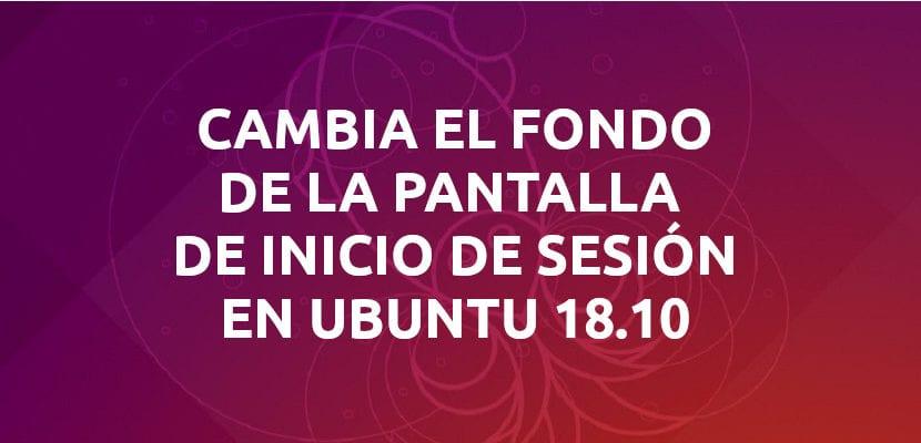 about cambiar fondo de pantall de inicio de sesión en Ubuntu 18.10