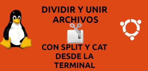 about dividir y unir archivos con split y cat desde la terminal