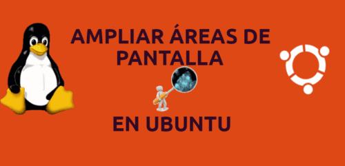 ampliar áreas de pantalla en Ubuntu